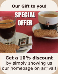 Our Gift to you!          Get a 10% discount by simply showing us our homepage on arrival! SPECIAL OFFER